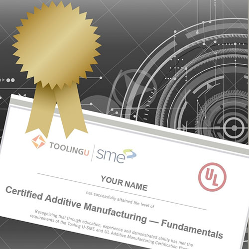 Tooling U-SME - Additive Manufacturing Fundamentals Certification
